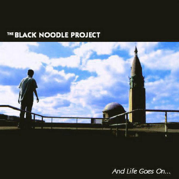 And life Goes On... by The Black Noodle Project