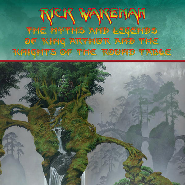 The Myths And Legends of King Arthur and the Knights of the Round Table (2016) by Rick Wakeman